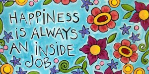 Happiness-Is-Always-an-Inside-Job1