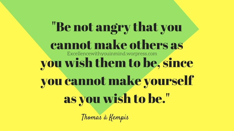 %22Be not angry that you cannot make others as you wish them to be, since you cannot make yourself as you wish to be.%22