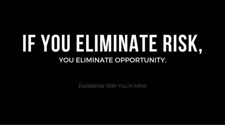 if-you-eliminate-riskyou-eliminate-opportinity