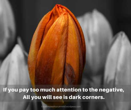 if-you-pay-too-much-attention-to-the-negative-all-you-will-see-is-dark-corners