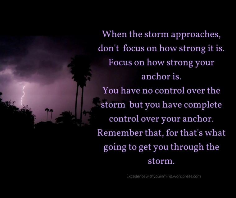 when-the-storm-approaches-dont-focus-on-how-strong-it-is-focus-on-how-strong-your-anchor-is-you-have-no-control-over-the-storm-but-you-have-complete-control-over-the-anchor-remember-that-for-tha