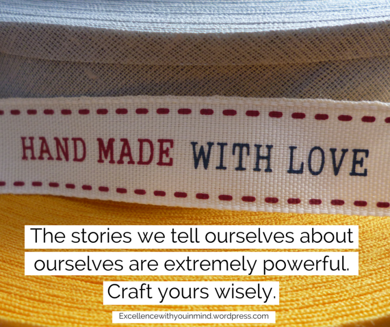 the-stories-we-tell-ourselves-about-ourselves-are-extremely-powerful-craft-yours-wisely